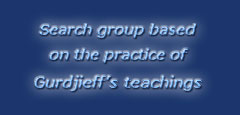 Search group based on the practice of Gurdjieff's teachings